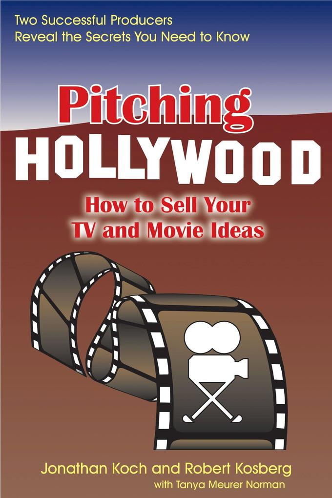 Pitching Hollywood: How to Sell Your TV Show and Movie Ideas als Taschenbuch