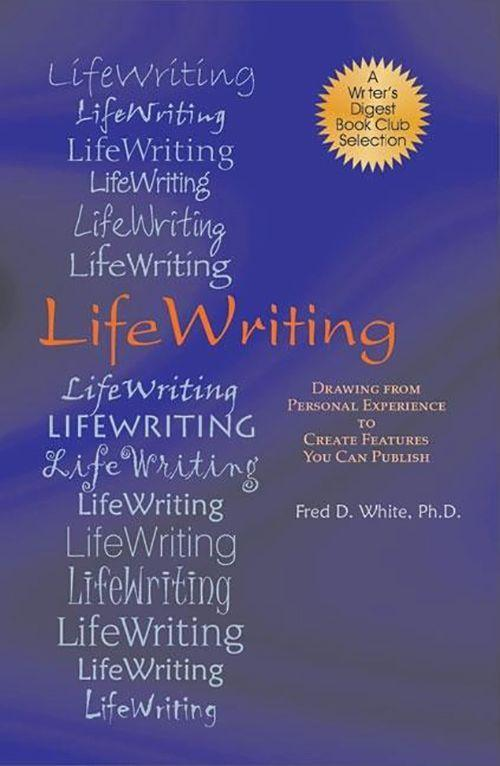 LifeWriting: Drawing from Personal Experience to Create Features You Can Publish als Taschenbuch