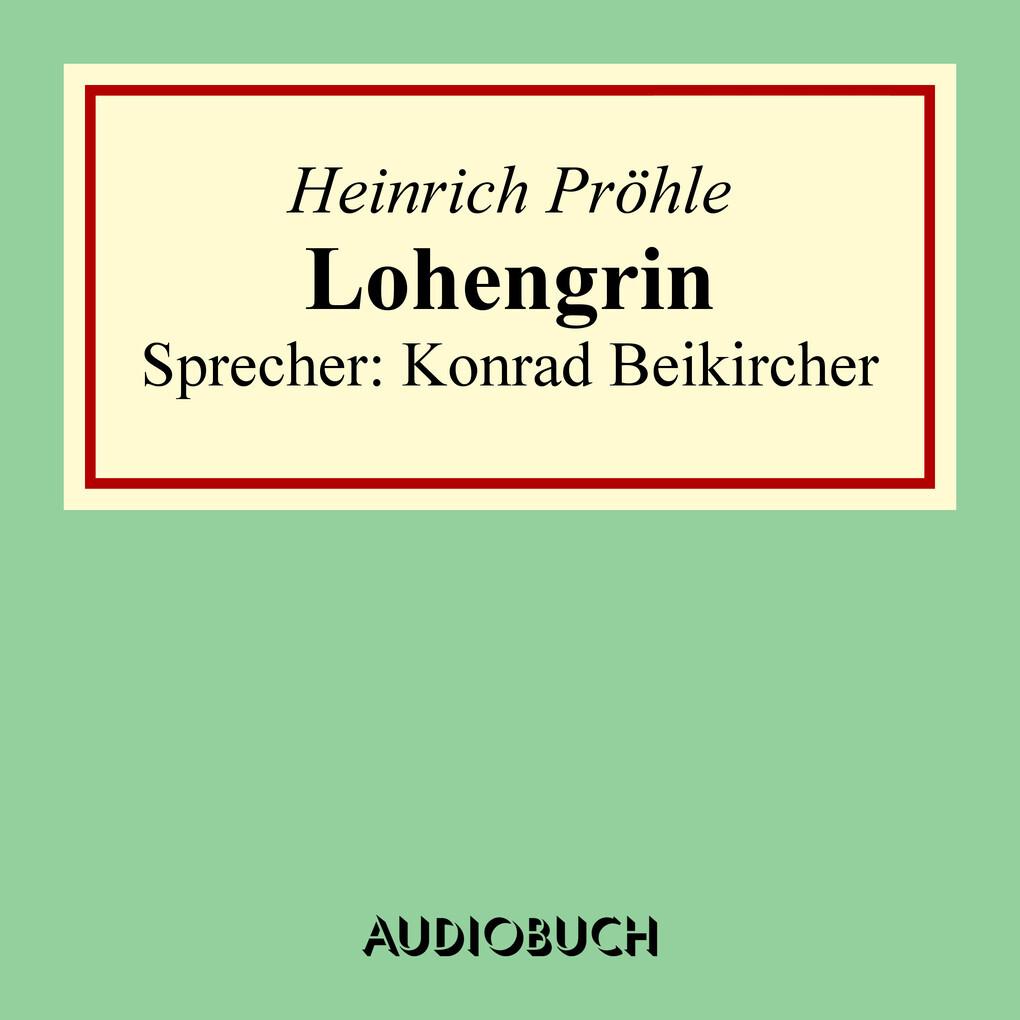 Lohengrin als Hörbuch Download von Heinrich Pröhle