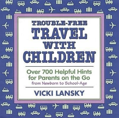Trouble-Free Travel with Children: Over 700 Helpful Hints for Parents on the Go als Taschenbuch