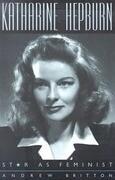 Katharine Hepburn: Star as Feminist
