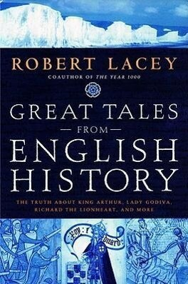 Great Tales from English History: The Truth about King Arthur, Lady Godiva, Richard the Lionheart, and More als Buch