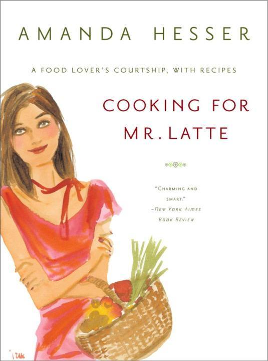 Cooking for Mr. Latte: A Food Lover's Courtship, with Recipes als Taschenbuch