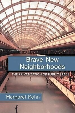 Brave New Neighborhoods: The Privatization of Public Space als Taschenbuch