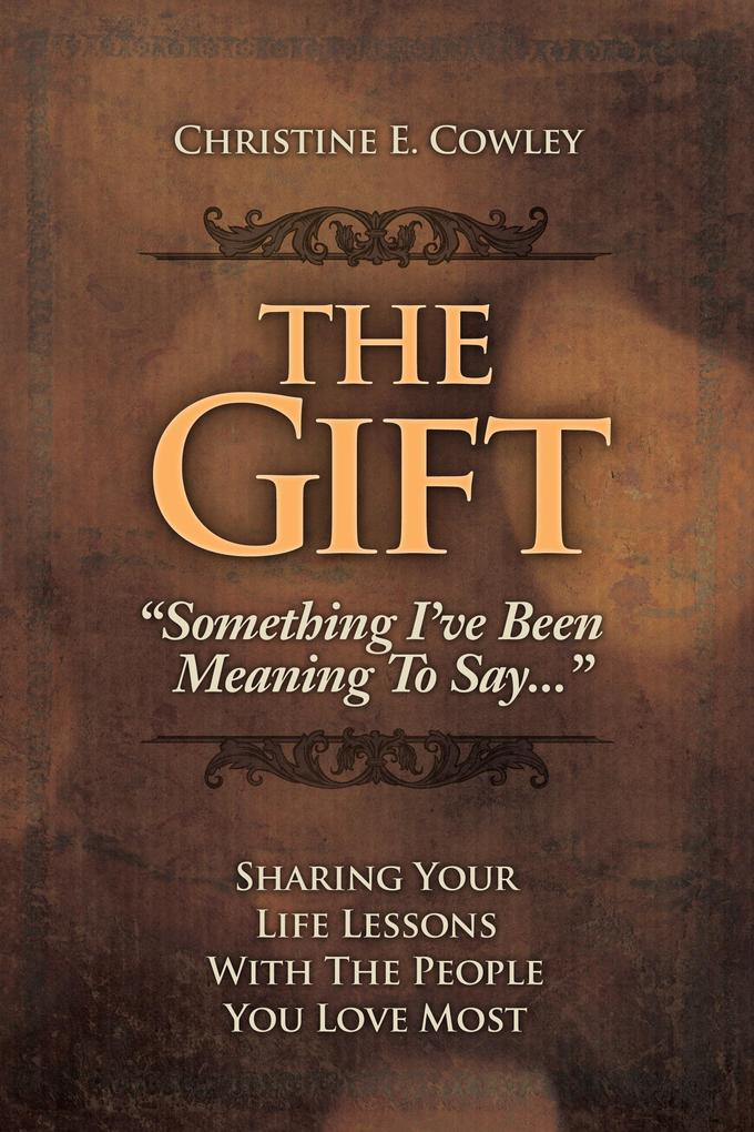 The Gift: Sharing Your Life Lessons with the Pe...