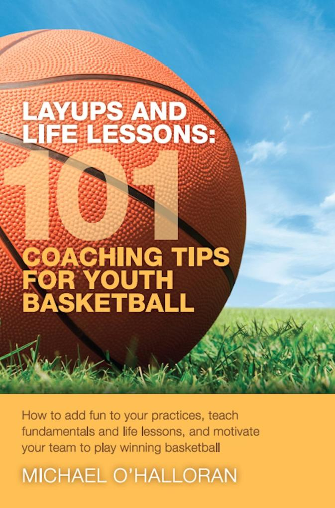 Layups and Life Lessons: 101 Coaching Tips for ...