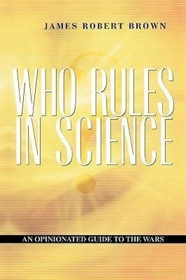 Who Rules in Science?: An Opinionated Guide to the Wars als Taschenbuch