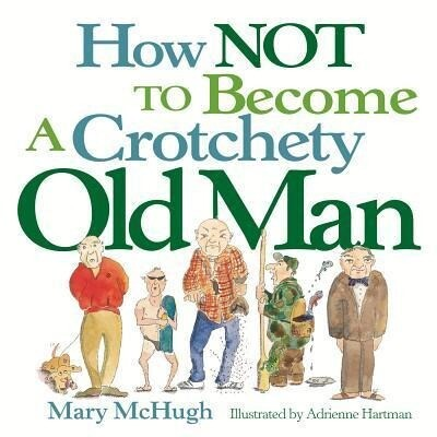 How Not to Become a Crotchety Old Man als Taschenbuch