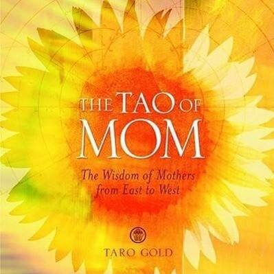 The Tao of Mom: The Wisdom of Mothers from East to West als Buch