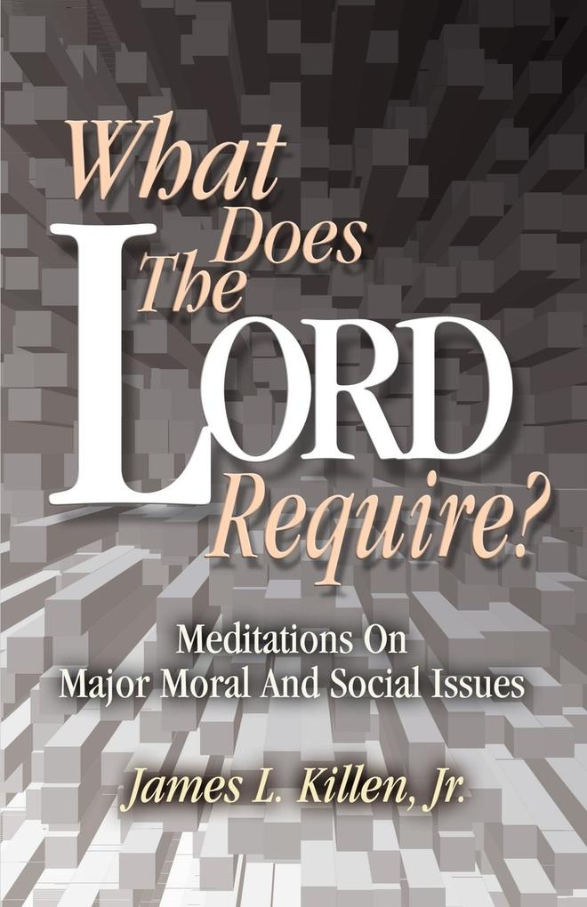 What Does the Lord Require?: Meditations on Major Moral and Social Issues als Taschenbuch