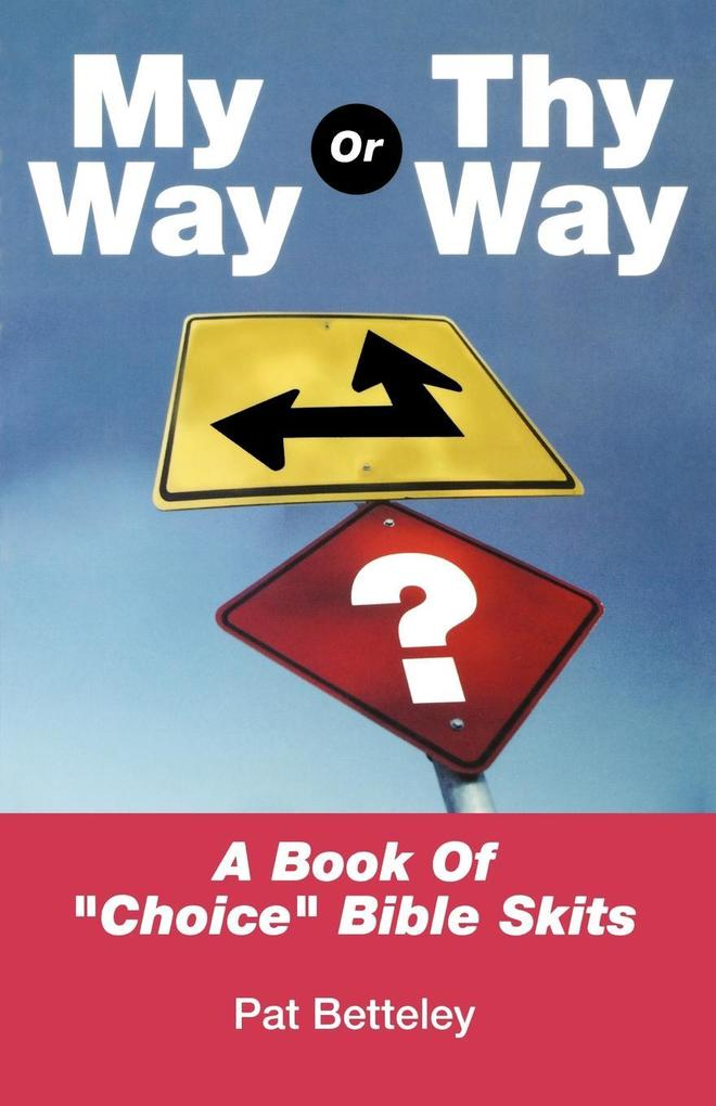 My Way or Thy Way: A Book of Choice Bible Skits als Taschenbuch
