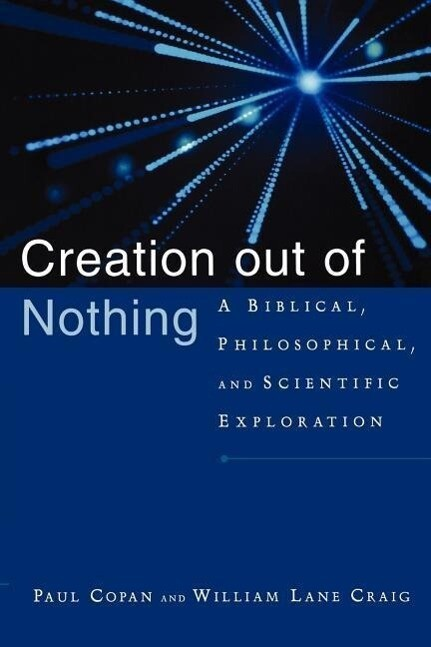 Creation Out of Nothing: A Biblical, Philosophical, and Scientific Exploration als Taschenbuch