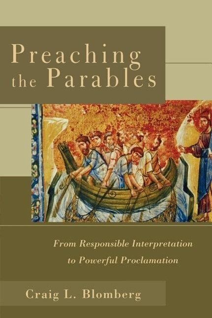 Preaching the Parables: From Responsible Interpretation to Powerful Proclamation als Taschenbuch