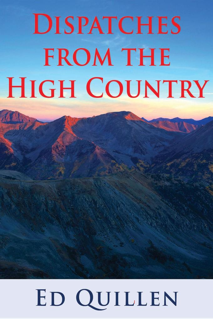 Dispatches from the High Country: Essays on the...