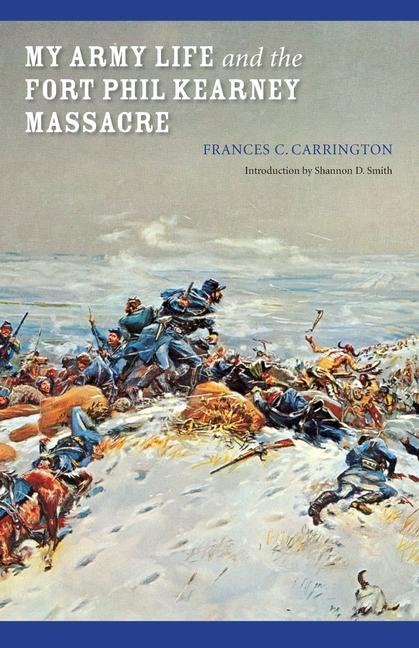 "My Army Life and the Fort Phil Kearney Massacre: With an Account of the Celebration of ""Wyoming Opened"" als Taschenbuch"