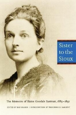 Sister to the Sioux: The Memoirs of Elaine Goodale Eastman, 1885-1891 als Taschenbuch