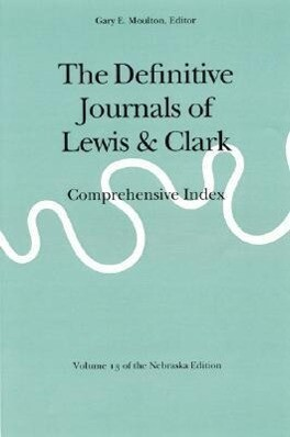 The Definitive Journals of Lewis and Clark, Vol 13: Comprehensive Index als Taschenbuch