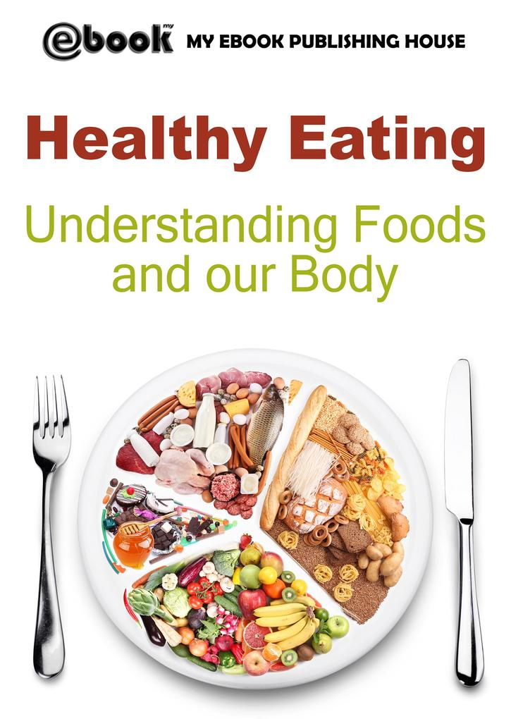 Healthy Eating: Understanding Foods and our Bod...