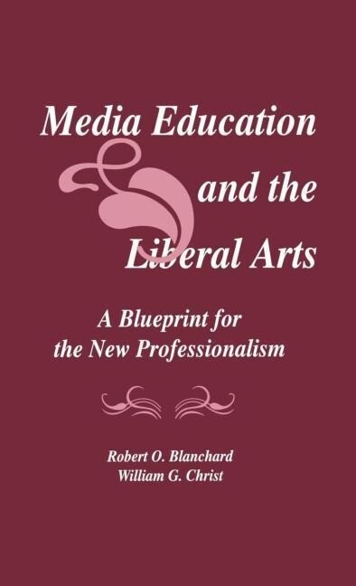 Media Education and the Liberal Arts: A Blueprint for the New Professionalism als Buch