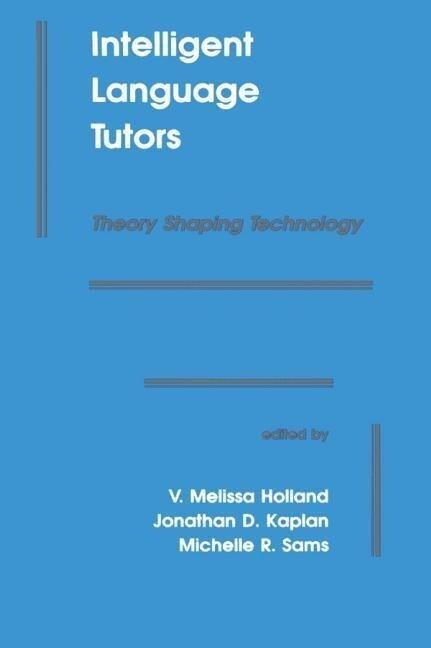 Intelligent Language Tutors: Theory Shaping Technology als Buch