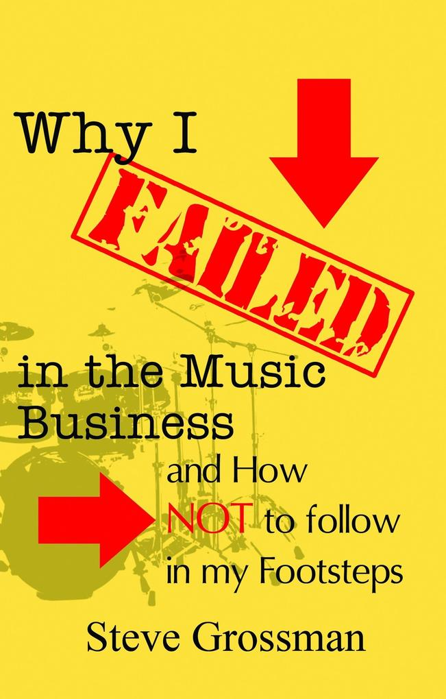 Why I Failed in the Music Business...and how NO...