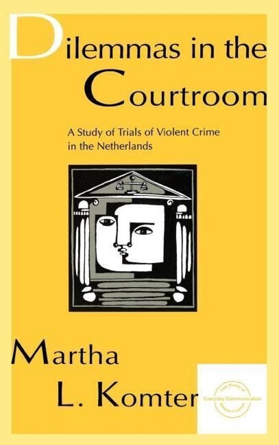 Dilemmas in the Courtroom: A Study of Trials of Violent Crime in the Netherlands als Buch