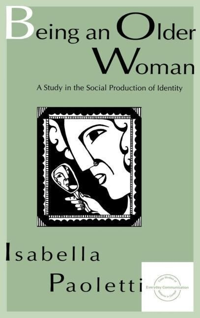 Being an Older Woman: A Study in the Social Production of Identity als Buch
