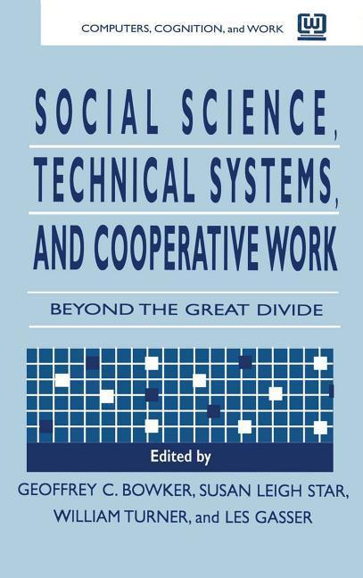 Social Science, Technical Systems, and Cooperative Work: Beyond the Great Divide als Buch