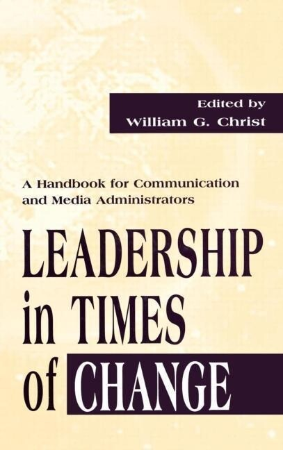 Leadership in Times of Change: A Handbook for Communication and Media Administrators als Buch