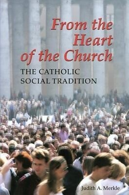 From the Heart of the Church: The Catholic Social Tradition als Taschenbuch