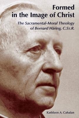 Formed in the Image of Christ: The Sacramental-Moral Theology of Bernard Haring, C.Ss.R. als Taschenbuch