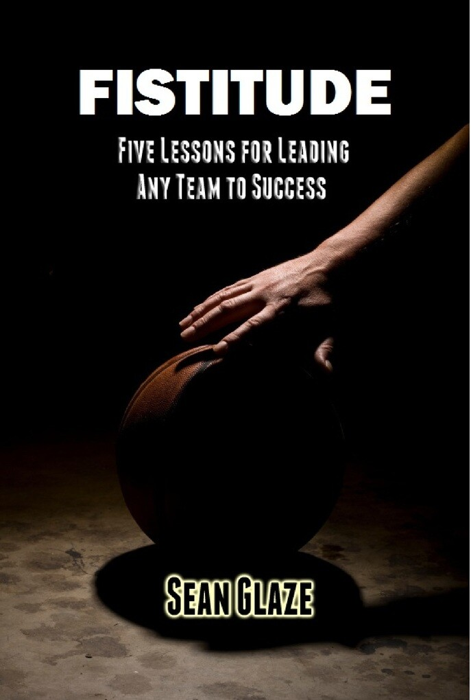 FISTITUDE: Five Lessons For Leading Any Team to...