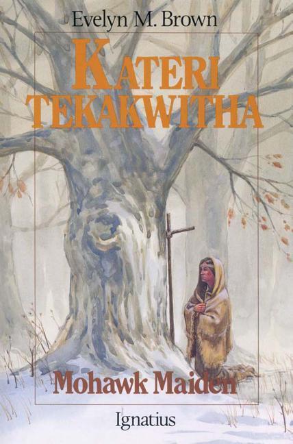 Kateri Tekakwitha: Mohawk Maiden als Taschenbuch