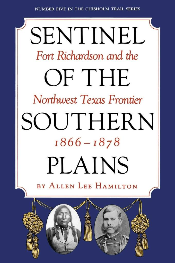 Sentinel of the Southern Plains: Fort Richardson and the Northwest Texas Frontier, 1866-1878 als Taschenbuch