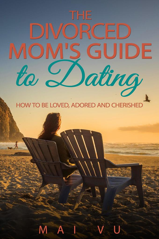 The Divorced Mom´s Guide to Dating als eBook Do...