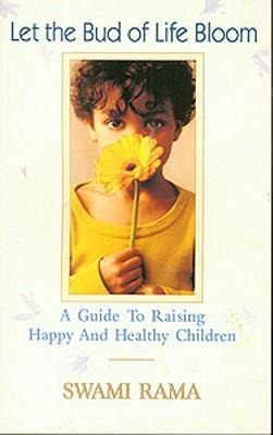 Let the Bud of Life Bloom: A Guide to Raising Happy and Healthy Children als Taschenbuch
