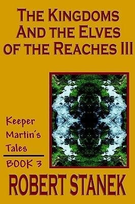 The Kingdoms and the Elves of the Reaches III (Keeper Martin's Tales, Book 3) als Taschenbuch