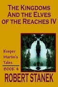 The Kingdoms and the Elves of the Reaches IV (Keeper Martin's Tales, Book 4)