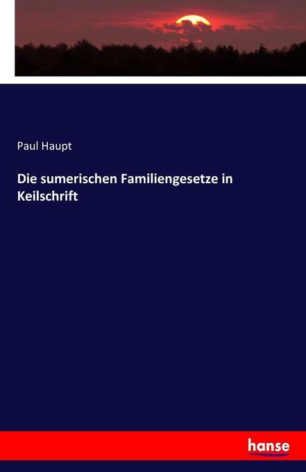 Die sumerischen Familiengesetze in Keilschrift ...