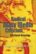 Radical Mass Media Criticism: A Cultural Genealogy als Taschenbuch