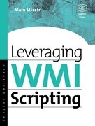 Leveraging Wmi Scripting: Using Windows Management Instrumentation to Solve Windows Management Problems