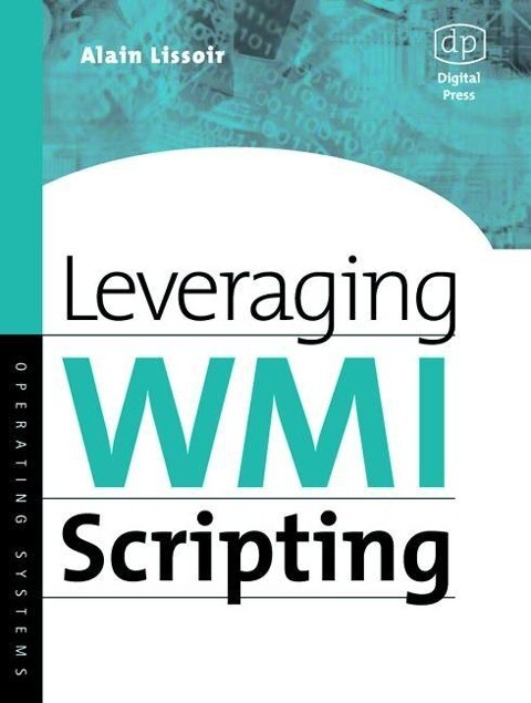 Leveraging Wmi Scripting: Using Windows Management Instrumentation to Solve Windows Management Problems als Buch