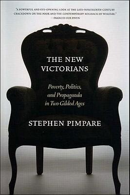 The New Victorians: Poverty, Politics, and Propaganda in Two Gilded Ages als Buch