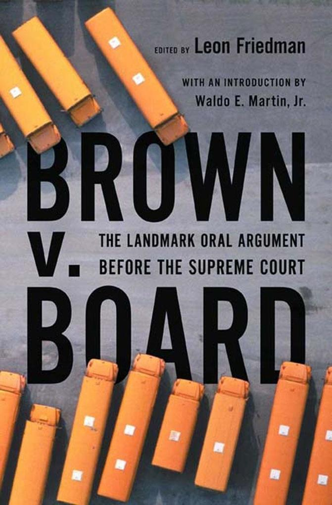 Brown V. Board: The Landmark Oral Argument Before the Supreme Court als Buch