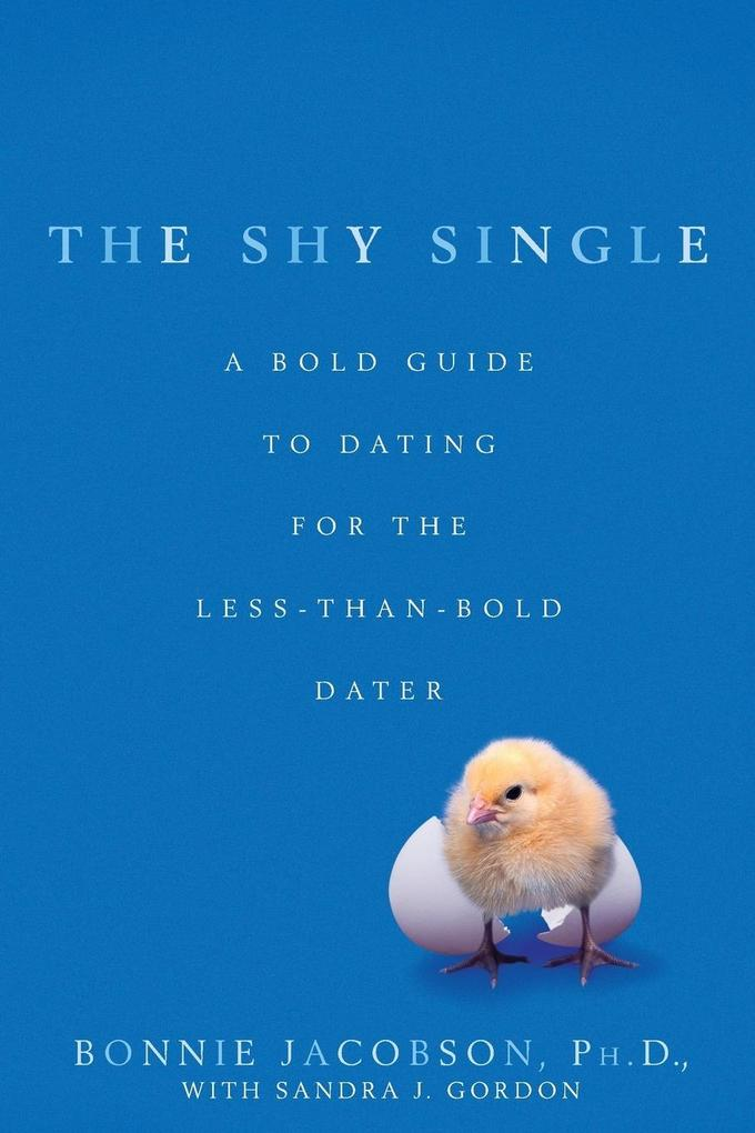 The Shy Single: A Bold Guide to Dating for the Less-Than-Bold Dater als Taschenbuch