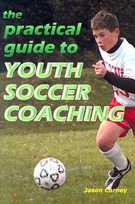The Practical Guide to Youth Soccer Coaching als Taschenbuch