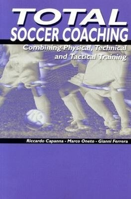 Total Soccer Coaching: Combining Physical, Technical and Tactical Training als Taschenbuch