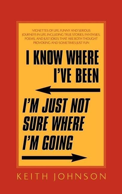 I Know Where I've Been. I'm Just Not Sure Where I'm Going. als Buch