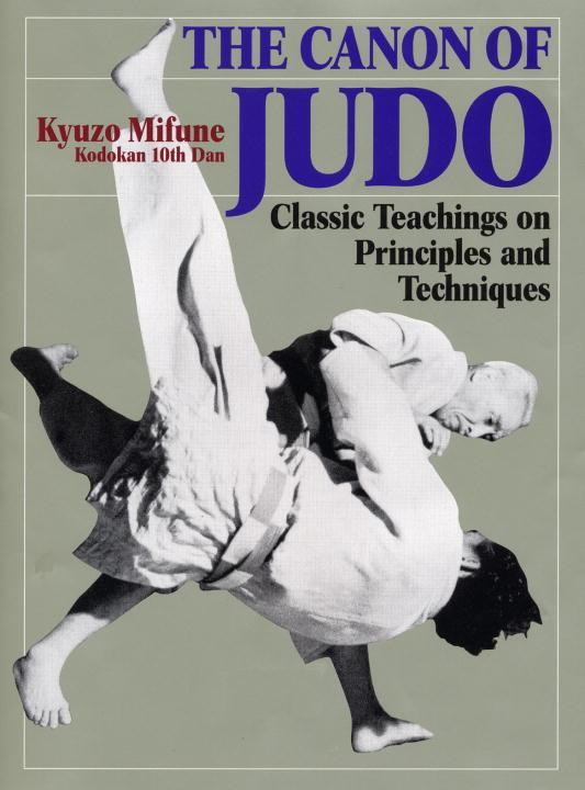 The Canon of Judo: Classic Teachings on Principles and Techniques als Buch