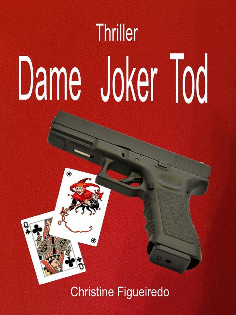 Dame Joker Tod als eBook Download von Christine Figueiredo - Christine Figueiredo